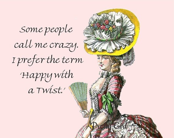 Some People Call Me Crazy. I Prefer The Term 'Happy With A Twist.' ~ Sassy, Sarcastic and Slightly Twisted Observations of 21st Century Life