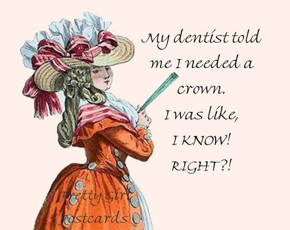"""FUN DENTAL POSTCARD, My Dentist Told Me I Need A Crown. I Was Like, """"I Know! Right?"""", Gift for Dentist, Crown Card, Pretty Girl Postcards"""