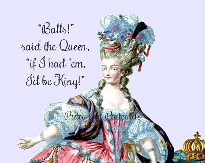 """A ROYAL POSTCARD! """"Balls, said the Queen. If I had 'em, I'd be King!"""""""