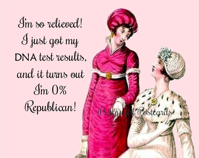 """POLITICAL POSTCARD, """"I'm So Relieved! I Just Got My DNA Test Results, And It Turns Out I'm 0% Republican.""""  Vote! Vote! Vote!"""