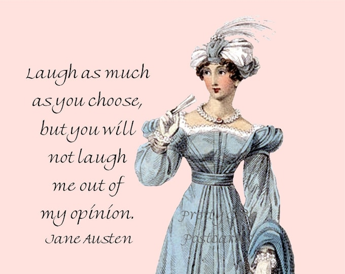"JANE AUSTEN POSTCARD! ""Laugh As Much As You Choose, But You Will Not Laugh Me Out Of My Opinion."""