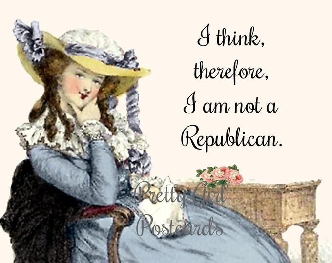 """I AM NOT a Republican Postcard! """"I Think, Therefore, I Am Not A Republican.""""  Vote! Vote! Vote!"""