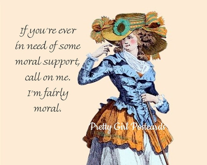 """I'M FAIRLY MORAL Postcard. """"If you're ever in need of some moral support, call on me. I'm fairly moral."""""""