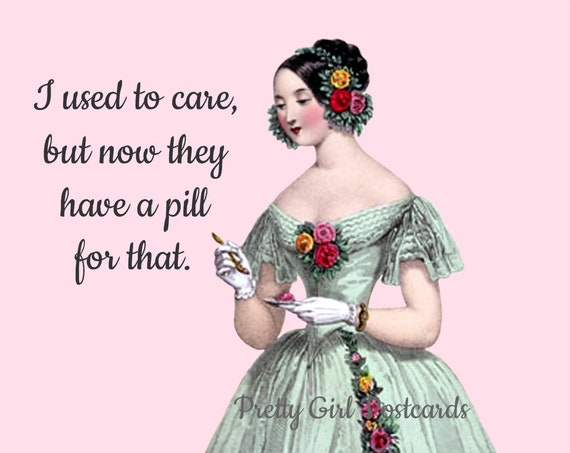 I Used To Care But Now They Have A Pill For That ~ 4 x 6 inch Postcard by Pretty Girl Postcards