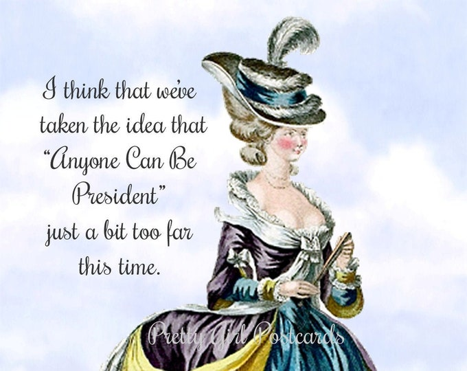 "PRESIDENT POLITICAL POSTCARD, ""I Think We've Taken The Idea That ""Anyone Can Be President"" Just A Bit Too Far This Time.""  Vote! Vote! Vote!"