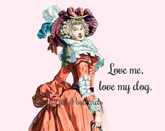Love me, love my dog. ~ Pretty Girl Postcards: Slightly Twisted Observations of 21st-Century Life.