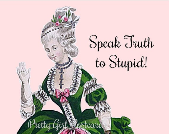 """FUNNY POLITICAL POSTCARD! """"Speak Truth to Stupid!"""" Never Trump, 2020 Election, Dems, Democrats, Marie Antoinette, Pretty Girl Postcards"""