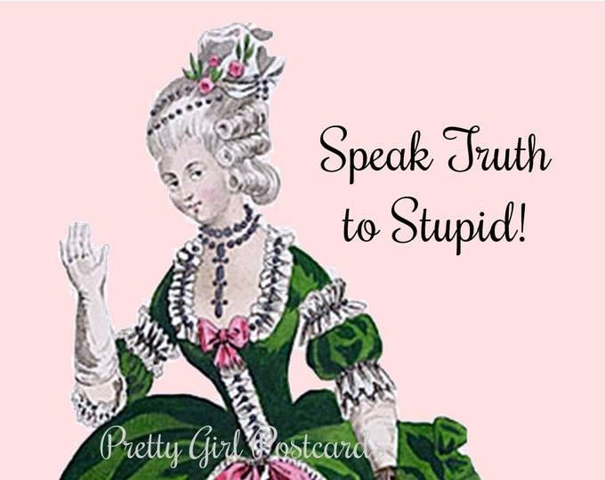 "FUNNY POLITICAL POSTCARD! ""Speak Truth to Stupid!""  Vote! Vote! Vote!"