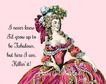 """FABULOUSLY FUNNY POSTCARD! """"I Never Knew I'd Grow Up To Be Fabulous, But Here I Am, Killin' It!""""  Buy 3 Pretty Girl Postcards Get 1 Free!"""