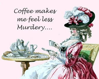 "HILARIOUS ""COFFEE"" POSTCARD! ""Coffee Makes Me Feel Less Murdery."""