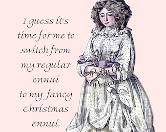 """FUNNY CHRISTMAS ENNUI Postcard! """"I Guess It's Time For Me To Switch From My Regular Ennui To My Fancy Christmas Ennui."""""""