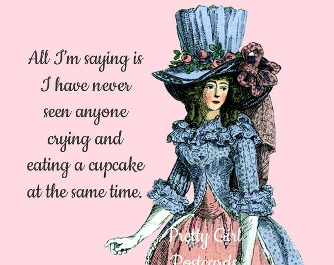 "CRYING CUPCAKE POSTCARD! ""All I'm Saying Is I Have Never Seen Anyone Crying and Eating a Cupcake At The Same Time."""