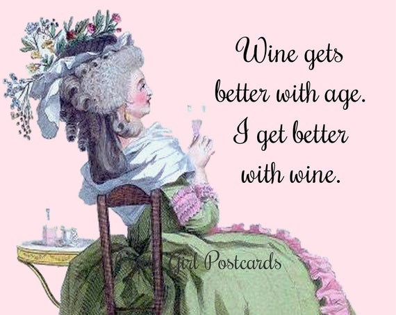 Wine Gets Better With Age. I Get Better With Wine. ~ Pretty Girl Postcards: Slightly Twisted Observations of 21st-Century Life.