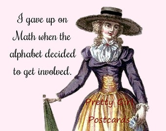 """Funny """"MATH"""" Postcard!  """"I Gave Up On Math When The Alphabet Decided To Get Involved.""""  Buy 3 Pretty Girl Postcards Get 1 Free!"""