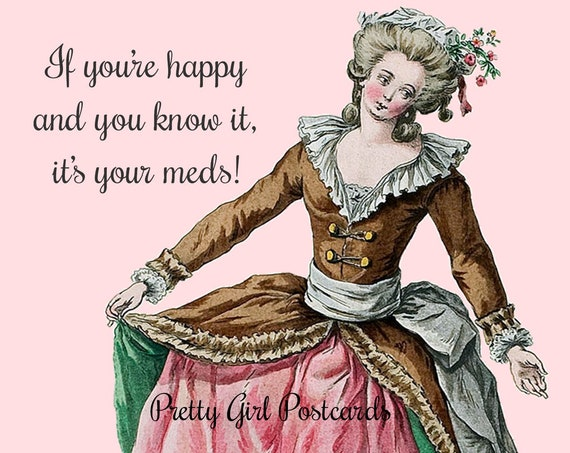 "If You're Happy And You Know It, It's Your Meds! Funny 4"" x 6"" Glossy Pretty Girl Postcards (Truer Words Were Never Spoken! IMHO!)"