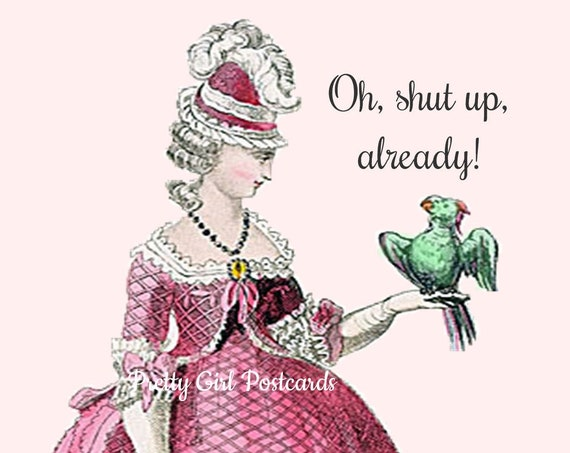 """Funny Postcard """"Oh, Shut Up, Already!"""" Pink Lady With A Parrot ~ Marie Antoinette Card ~ Pretty Bird"""