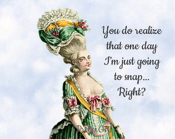I'M GONNA SNAP Postcard. You Do Realize That One Day I'm Just Going To Snap... Right? Marie Antoinette Postcard, Pretty Girl Postcards