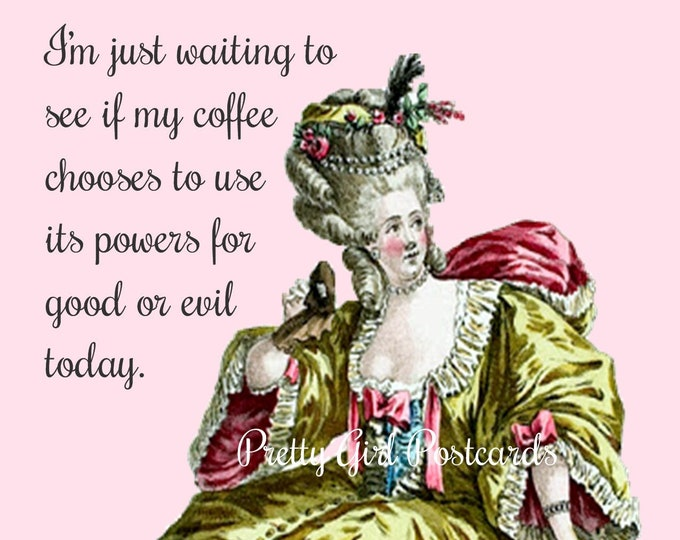 "FUNNY COFFEE POSTCARD. ""I'm just waiting to see if my coffee chooses to use its power for good or evil today."""""