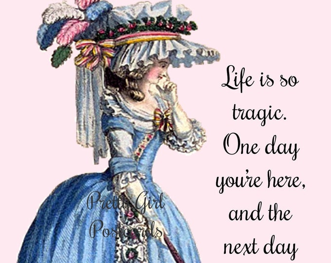 """Funny """"LIFE is SO TRAGIC..."""" Postcard. """"Life Is So Tragic. One Day You're Here, And The Next Day You're Still Here."""""""