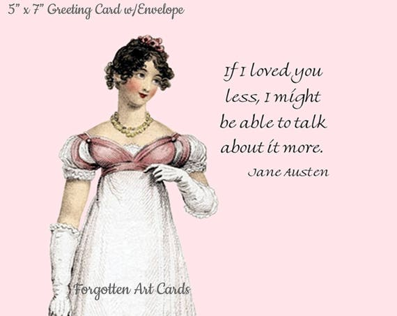 "JANE AUSTEN Jane Austen Card, If I Loved You Less I Might Be Able To Talk About It More, 5"" x 7"" Greeting Card w/Envelope, Blank Inside"