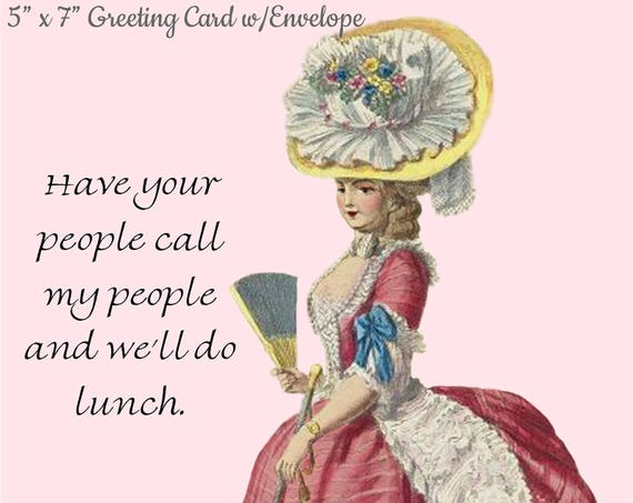 "Phasing Out ALL Forgotten Art Cards!  ""Have Your People Call My People And We'll Do Lunch"" 5"" x 7"" Greeting Card w/Envelope (Blank Inside)"
