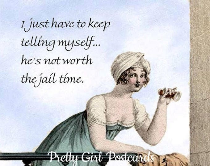 """JAIL TIME POSTCARD! """"I Just Have To Keep Telling Myself... He's Not Worth The Jail Time."""""""