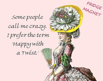 """Funny Fridge Magnet! Buy Any 3 Fridge Magnets Get 1 FREE!  """"Some People Call Me Crazy. I Prefer The Term """"Happy With A Twist."""""""