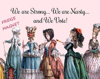 """STRONG NASTY VOTERS! Funny Fridge Magnets!  """"We Are Strong, We Are Nasty, and We Vote!"""""""