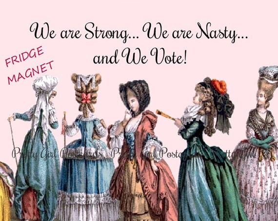 """STRONG NASTY VOTE Fridge Magnet! """"We Are Strong... We Are Nasty... and We Vote!""""  Vote! Vote! Vote!"""