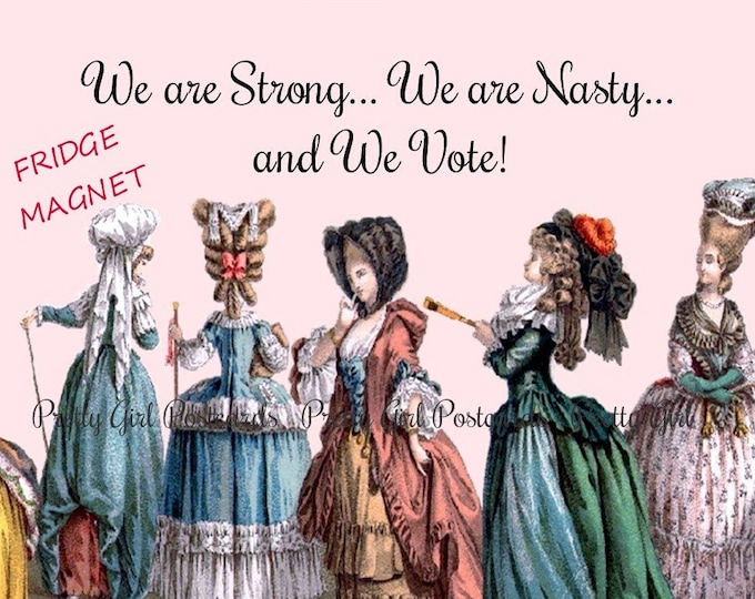 """STRONG NASTY VOTE Fridge Magnets! """"We Are Strong... We Are Nasty... and We Vote!""""  Vote! Vote! Vote!"""
