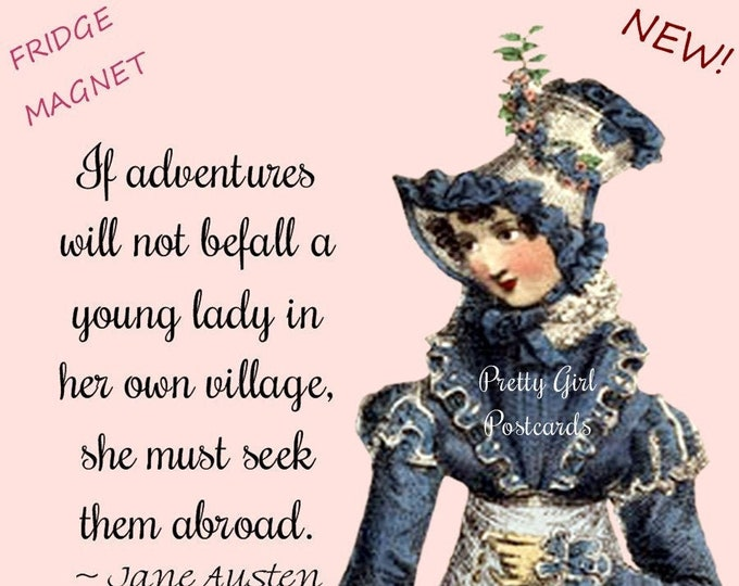 """New! """"JANE AUSTEN"""" Fridge Magnet! """"If Adventures Will Not Befall A Young Lady In Her Own Village, She Must Seek Them Abroad."""""""