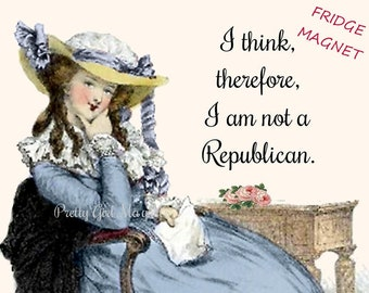 "NON-REPUBLICAN Funny Fridge Magnets! ""I Think, Therefore, I Am Not A Republican.""  Vintage Art"