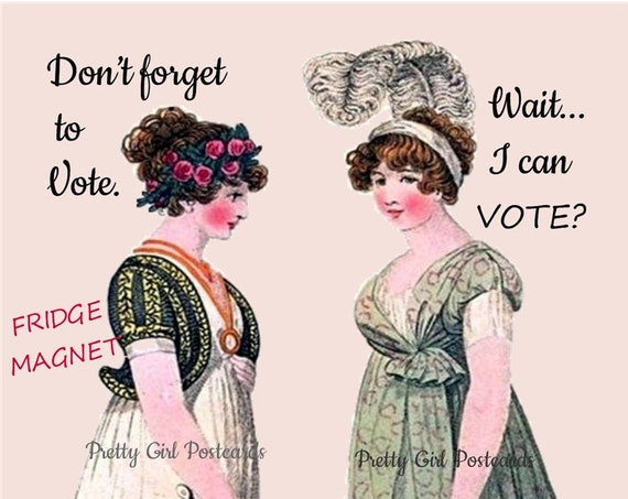 "WAIT... WHAT??? Suffragette Funny Fridge Magnet!  ""Don't forget to vote."" -- ""Wait... I can VOTE?""  Vote! Vote! Vote!"