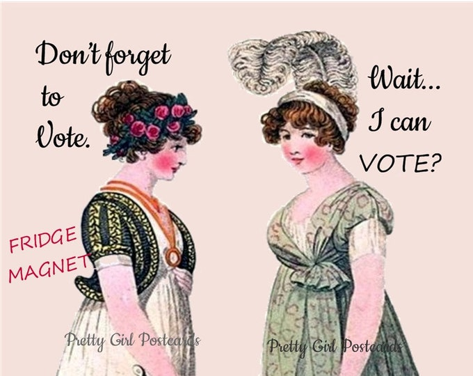 "Funny Fridge Magnet!  Buy Any 3 Fridge Magnets Get 1 FREE!  ""Don't forget to vote."" -- ""Wait... I can VOTE?"""