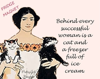 """SUCCESSFUL CAT LOVERS Fridge Magnets! """"Behind Every Successful Woman Is A Cat And A Freezer Full Of Ice Cream."""""""