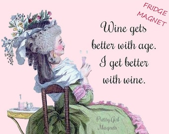 "WINE IS GOOD! Funny Fridge Magnets! ""Wine Gets Better With Age. I Get Better With Wine.""  Vintage Art Magnets"