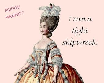 "SHIPWRECK! Funny Fridge Magnets! ""I Run A Tight Shipwreck."" Buy Any 3 Fridge Magnets Get 1 FREE!"