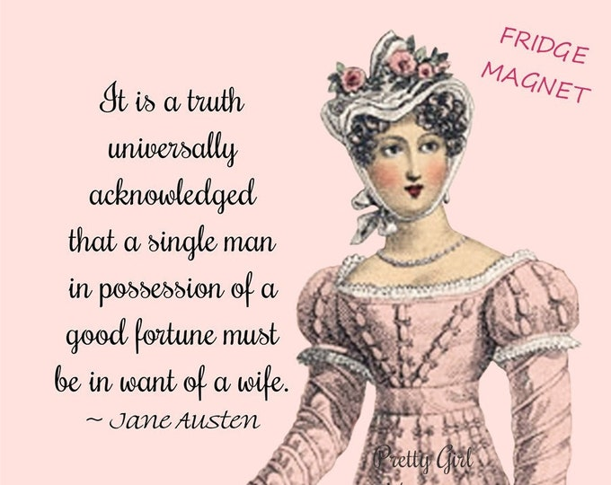 """JANE AUSTEN MAGNETS! """"It Is A Truth Universally Acknowledged That A Single Man In Possession Of A Good Fortune Must Be In Want Of A Wife."""""""