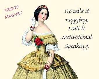 "NAG! NAG! NAG! Funny Fridge Magnets! ""He Calls It Nagging. I Call It Motivational Speaking."""