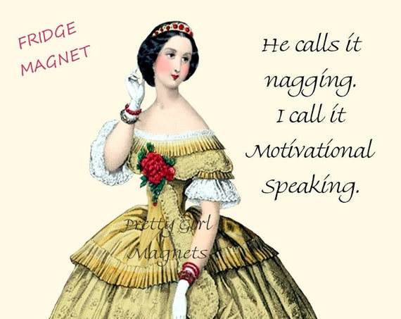 "NAG! NAG! NAG! Funny Fridge Magnet! ""He Calls It Nagging. I Call It Motivational Speaking."""