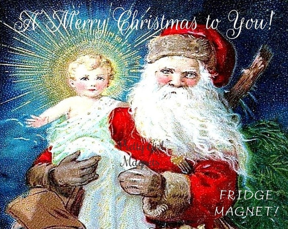"""PRETTY GIRL MAGNETS! 3"""" x 3"""" Fridge Magnet """"A Merry Christmas To You!"""" Santa and Baby Jesus Antique Image Magnet"""