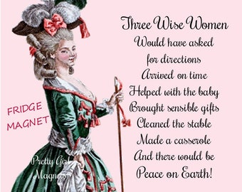 """Funny """"3 WISE WOMEN"""" Fridge Magnet!  """"Three Wise Women Would Have Asked For Directions/Arrived On Time/Helped With The Baby..."""""""