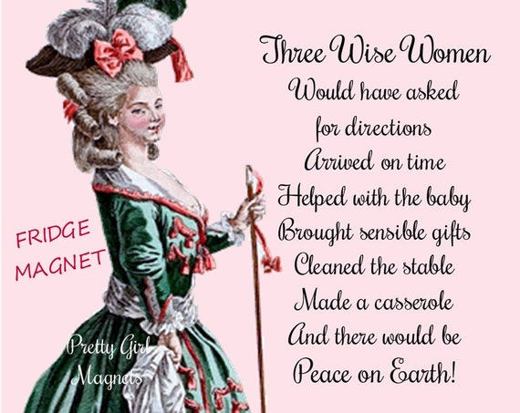 "THREE WISE WOMEN Fridge Magnet! ""Would Have Asked For Directions Arrived On Time Helped With The Baby... And There Would Be Peace on Earth!"""