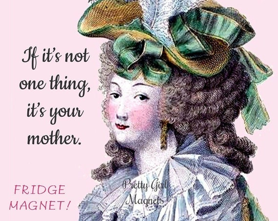 """PRETTY GIRL MAGNETS! 3"""" x 3"""" Fridge Magnet """"If It's Not One Thing, It's Your Mother."""""""
