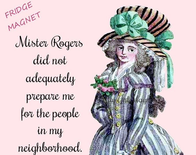 "MISTER ROGERS! Funny Fridge Magnets! ""Mister Rogers Did Not Adequately Prepare Me For The People In My Neighborhood."""