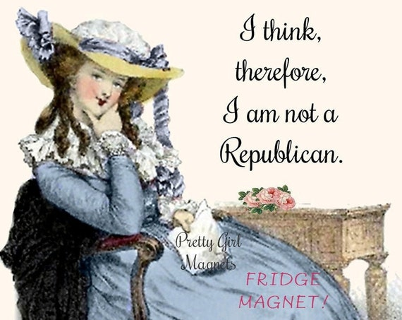 "Funny POLITICAL FRIDGE MAGNET! ""I Think, Therefore, I Am Not A Republican.""  Vote! Vote! Vote!"