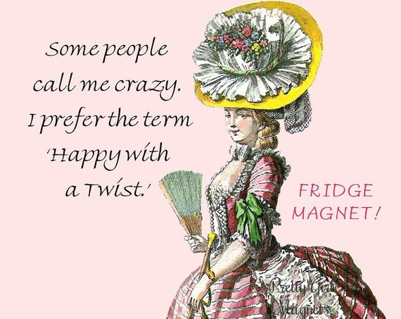 """PRETTY GIRL MAGNETS! 3"""" x 3"""" Fridge Magnet """"Some People Call Me Crazy. I Prefer The Term """"Happy With A Twist."""""""