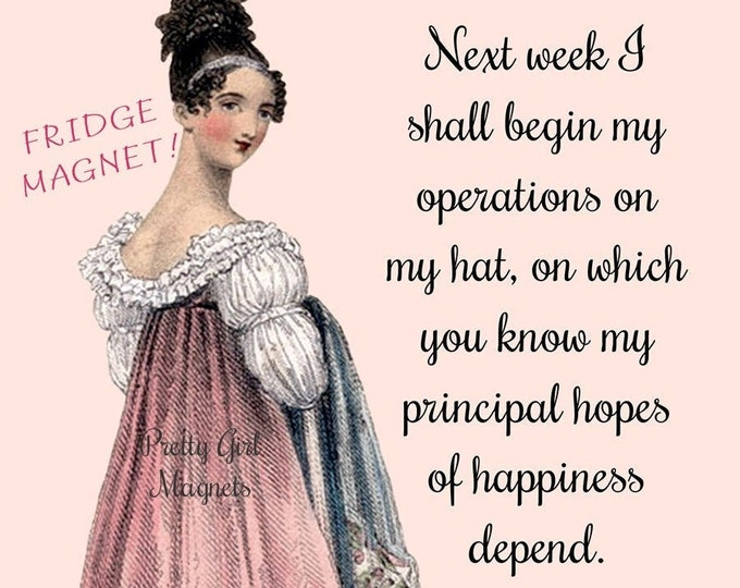 """JANE AUSTEN Fridge Magnets! """"Next Week I Shall Begin My Operations On My Hat, On Which You Know My Principal Hopes Of Happiness Depend."""""""