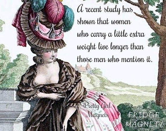 """PRETTY GIRL MAGNETS! """"A Recent Study Has Shown That Women Who Carry A Little Extra Weight Live Longer Than Those Men Who Mention It."""""""