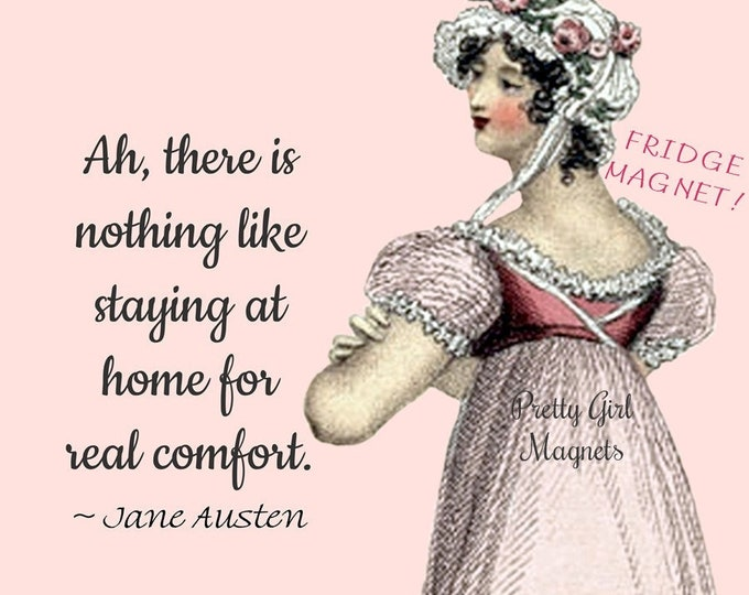 "JANE AUSTEN Fridge Magnet! ""Ah, There's Nothing Like Staying At Home For Real Comfort."""